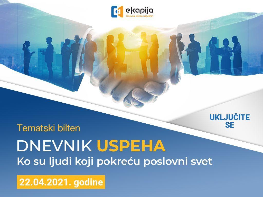 """Tematski bilten """"Dnevnik uspeha - Ko su ljudi koji pokreću poslovni svet"""" 22. aprila na eKapiji"""